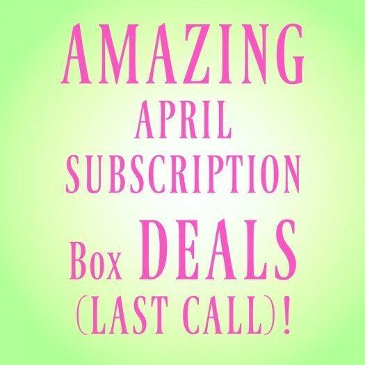Amazing April Subscription Box Deals – Ending Today!