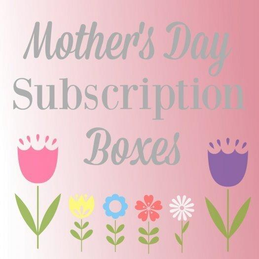 Mothers Day Subscription Boxes