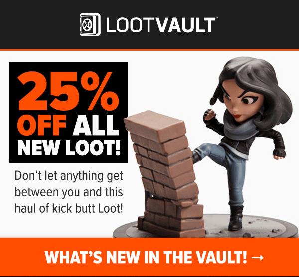 Loot Vault Sale – 25% Off New Loot!!