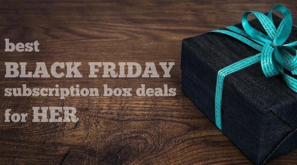 The Best Black Friday Subscription Box Deals for HER!