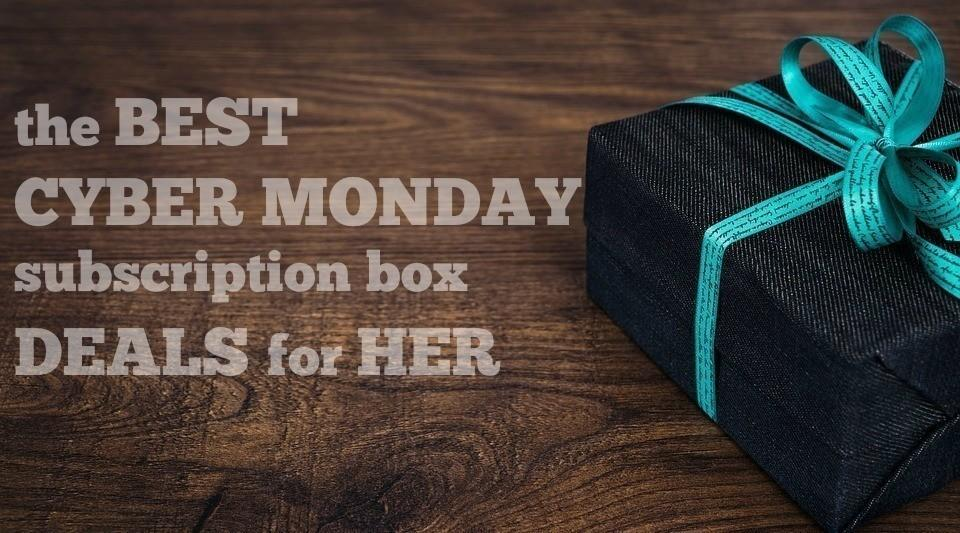 The Best Cyber Monday Subscription Box Deals for HER!