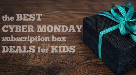The Best Cyber Monday Subscription Box Deals for KIDS!