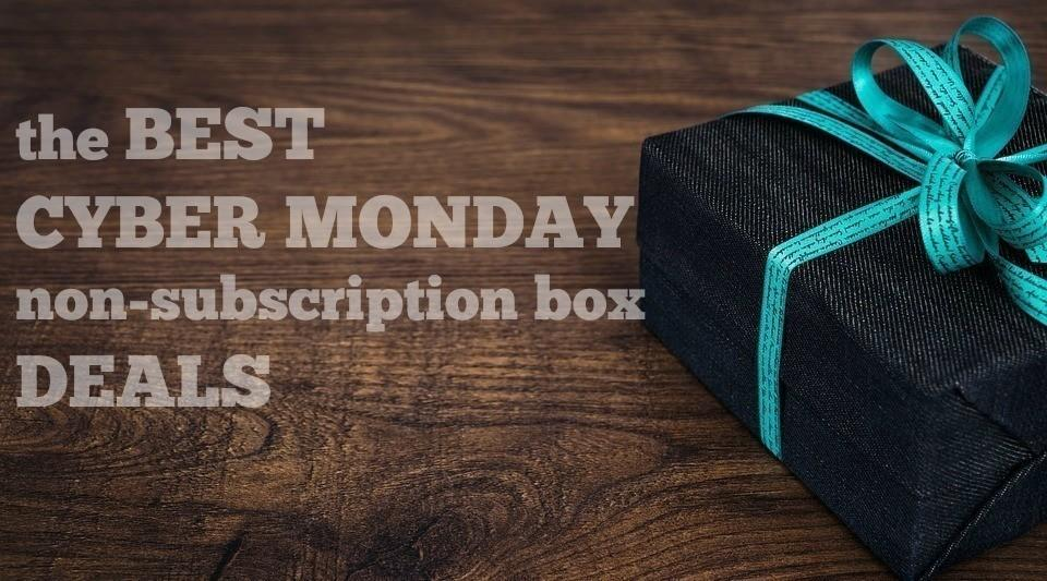 The Best Non Subscription Box Cyber Monday Deals Subscription Box Ramblings