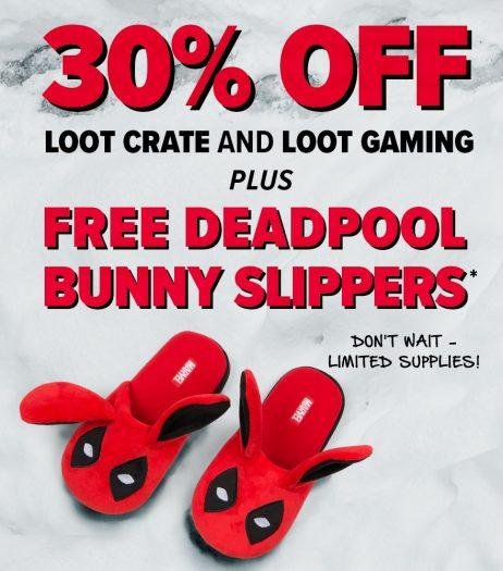 Loot Crate Coupon Code – 30% Off Sale + Free Deadpool Bunny Slippers