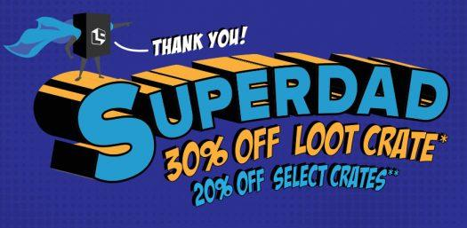 Loot Crate Father's Day Sale – 30% Off Loot Crate, 20% Off Most Other Loot Boxes!