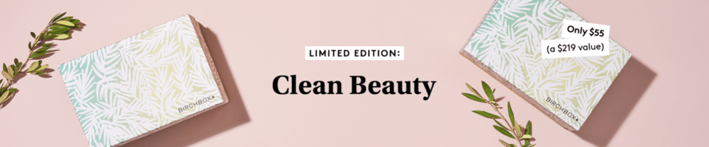 Birchbox Limited Edition: The Clean Beauty Limited Edition Box  – On Sale Now + Coupon Codes!