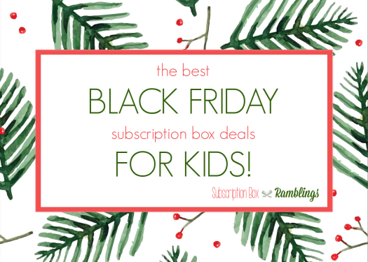 The Best Black Friday Subscription Box Deals for KIDS!
