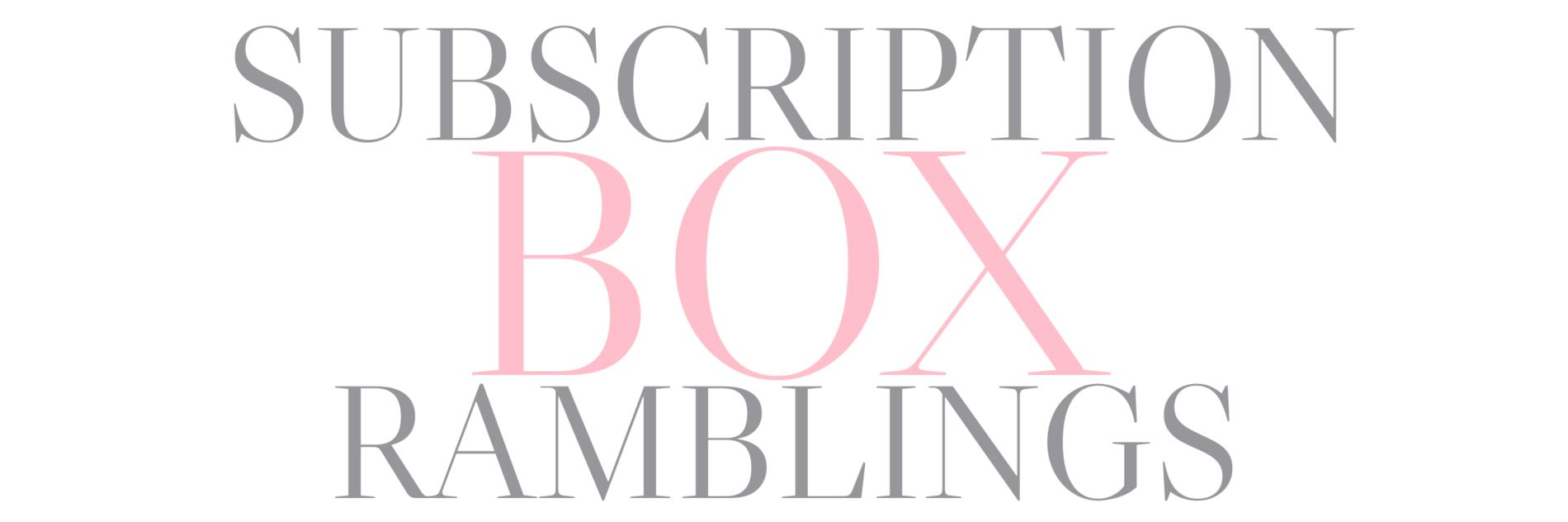 Subscription Box Ramblings